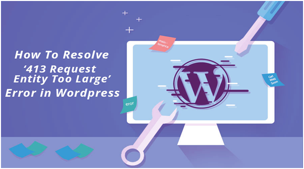 How to Resolve 413 Request Entity Too Large Error in WordPress